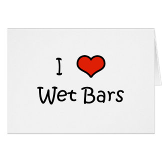 I Love Wet Bars Card