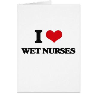 I love Wet Nurses Greeting Card