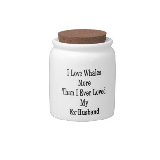 I Love Whales More Than I Ever Loved My Ex Husband Candy Dish