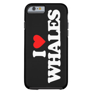 I LOVE WHALES TOUGH iPhone 6 CASE