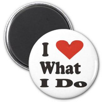 I Love What I Do Magnet