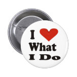 I Love What I Do Pinback Button