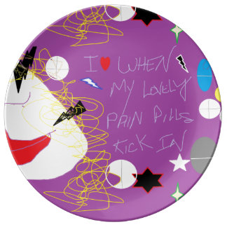 I love When My Pain Pills Kick In Porcelain Plate
