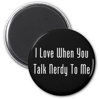 I Love When You Talk Nerdy To Me (dark) Magnet