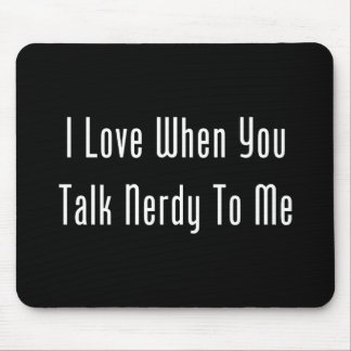 I Love When You Talk Nerdy To Me (dark) Mouse Pad