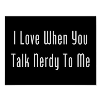 I Love When You Talk Nerdy To Me (dark) Poster
