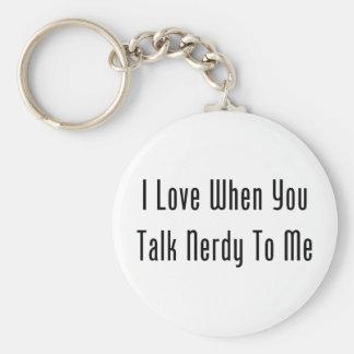 I Love When You Talk Nerdy To Me Keychain