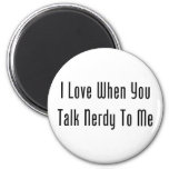 I Love When You Talk Nerdy To Me 2 Inch Round Magnet