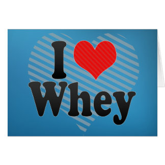 I Love Whey Greeting Cards