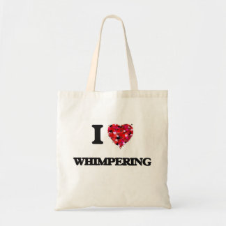 I love Whimpering Budget Tote Bag