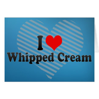I Love Whipped Cream Cards