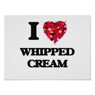 I love Whipped Cream Poster
