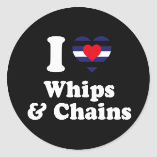 I Love Whips and Chains - Classic Round Sticker