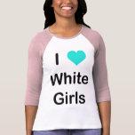 I Love White Girls T-shirt