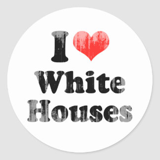 I LOVE WHITE HOUSES.png Round Stickers