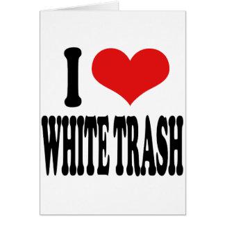 I Love White Trash Card