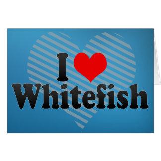 I Love Whitefish Greeting Card