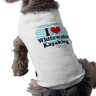 I love Whitewater Kayaking Dog Tshirt