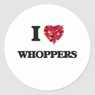 I love Whoppers Classic Round Sticker
