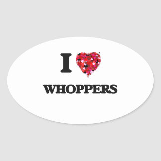 I love Whoppers Oval Sticker