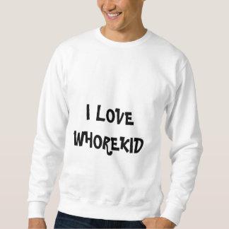 I LOVE WHOREKID SWEATSHIRT