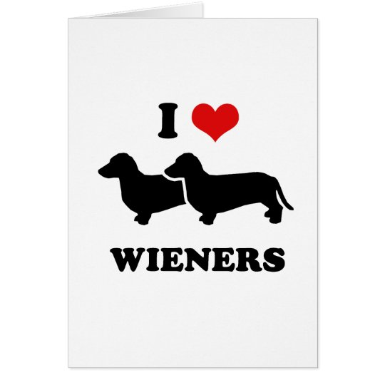 I love wieners card