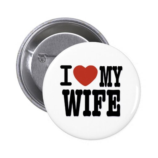 I LOVE WIFE PINBACK BUTTON