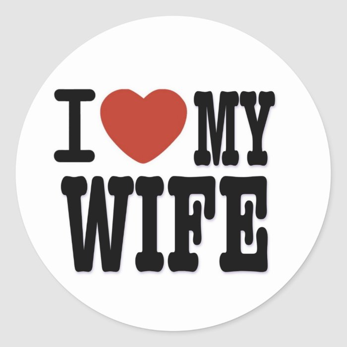 I LOVE WIFE CLASSIC ROUND STICKER