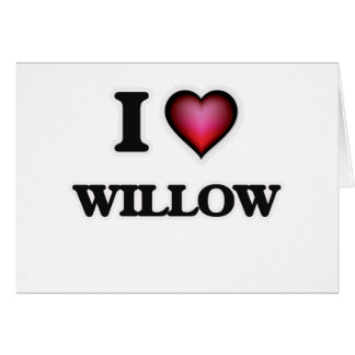 I Love Willow Card