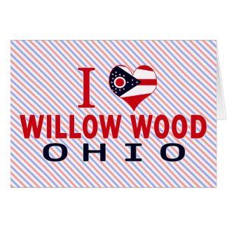 I love Willow Wood, Ohio Cards