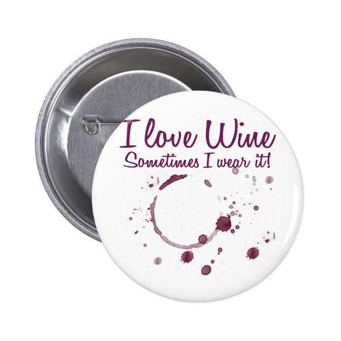 I Love Wine, Sometimes I Wear It! Pinback Button