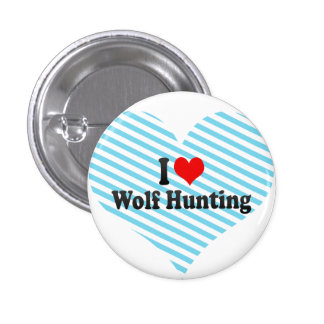 I love Wolf Hunting Pinback Buttons