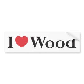I Love Wood Bumper Sticker
