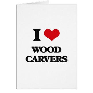 I love Wood Carvers Greeting Card