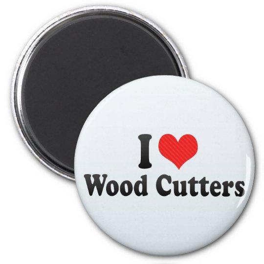 I Love Wood Cutters Magnet