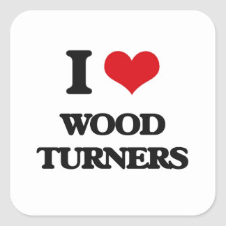 I love Wood Turners Square Stickers