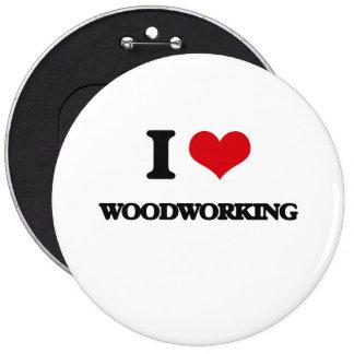 I Love Woodworking 6 Inch Round Button