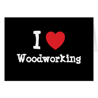 I love Woodworking heart custom personalized Greeting Card