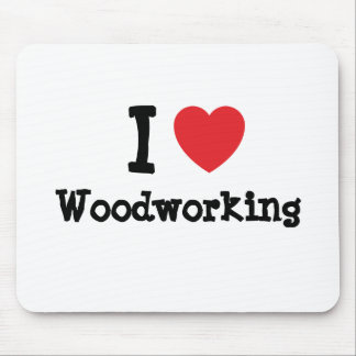 I love Woodworking heart custom personalized Mouse Pad