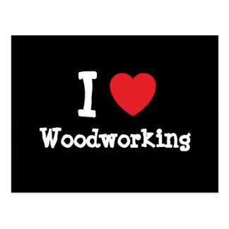 I love Woodworking heart custom personalized Postcard