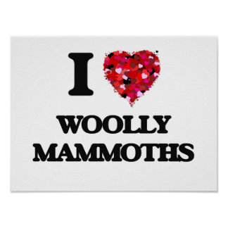 I love Woolly Mammoths Poster