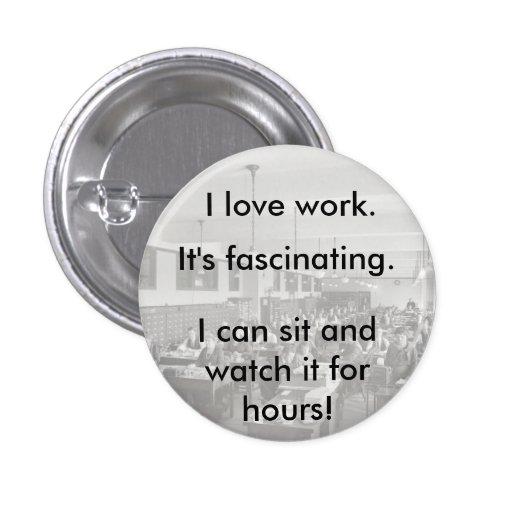 I Love work 1 Inch Round Button
