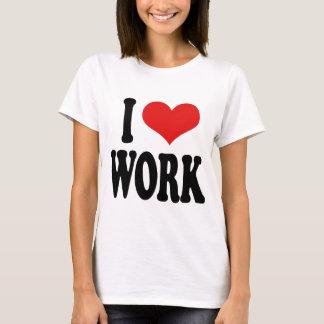 I Love Work T-Shirt
