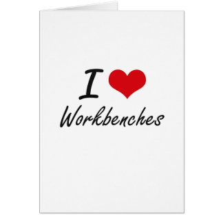I love Workbenches Greeting Card