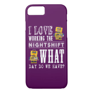 I Love Working the Nightshift iPhone 7 Case