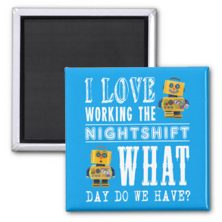 I Love Working the Nightshift Magnet