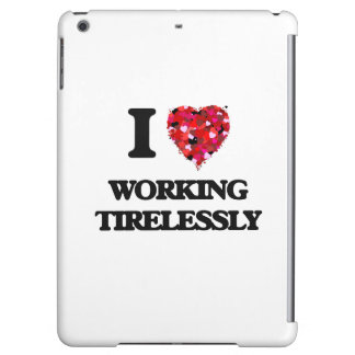 I love Working Tirelessly iPad Air Covers