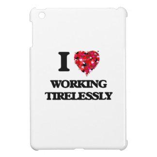 I love Working Tirelessly iPad Mini Case