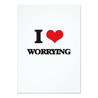 I love Worrying 5x7 Paper Invitation Card