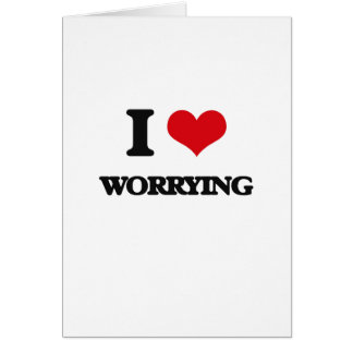 I love Worrying Greeting Card